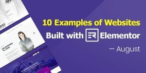 Top 10 Examples of Websites Built with Elementor in August 2018