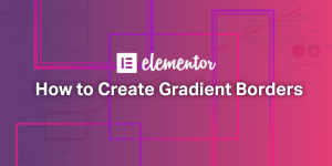 How to Create Gradient Borders in Elementor (1)