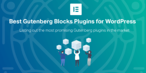 Best Gutenberg Blocks Plugins for WordPress