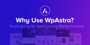 Why Use WpAstra?